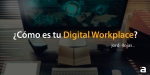¿Cómo es tu Digital Workplace? – Jordi Rojas