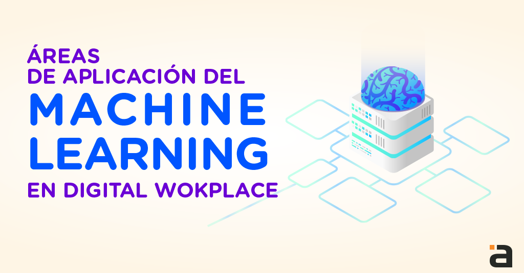 Aplicaciones del Machine Learning en tu Digital Workplace